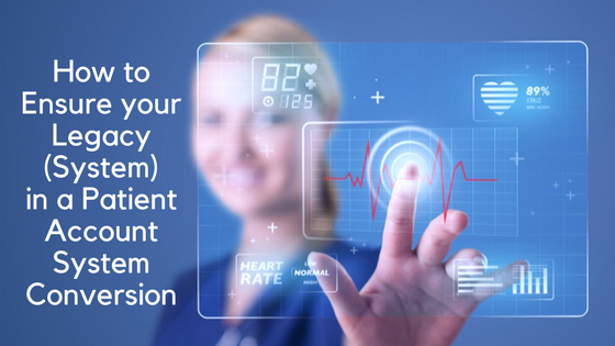 How to Ensure Your Legacy (System) in a Patient Account System Conversion | Meduit Innovation Lab Blog Post
