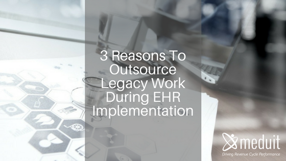 3 Reasons To Outsource Legacy Work During EHR Implementation_A Meduit Innovation Lab Blog Post