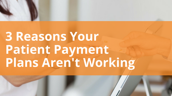 3 Reasons Your Patient Payment Plans Aren't Working_A Meduit Innovation Lab Blog Post
