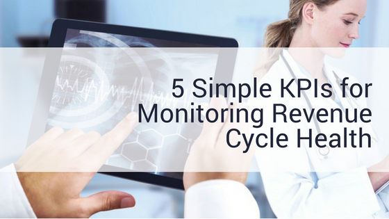 5 Simple KPIs for Monitoring Revenue Cycle Health _ A Meduit Innovation Lab Blog Post.png